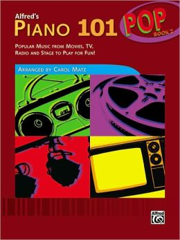 Alfred's Piano 101 Pop, Bk 2: Popular Music from Movies, TV, Radio and Stage to Play for Fun!