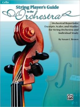 String Players' Guide to the Orchestra: Orchestral Repertoire Excerpts, Scales, and Studies for String Orchestra and Individual Study (Cello)