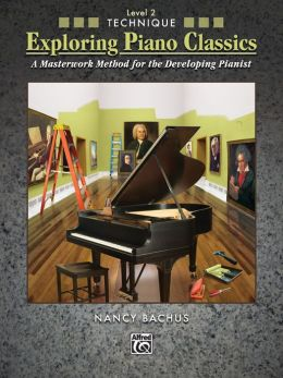 Exploring Piano Classics Technique, Bk 2: A Masterwork Method for the Developing Pianist