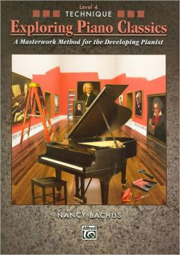 Exploring Piano Classics Technique, Bk 4: A Masterwork Method for the Developing Pianist