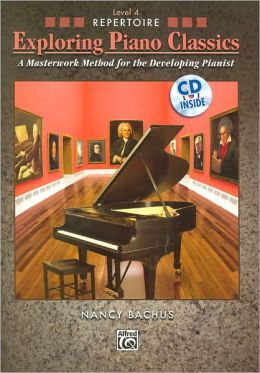 Exploring Piano Classics Repertoire, Bk 4: A Masterwork Method for the Developing Pianist, Book & CD