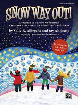 Snow Way Out! A Vacation in Winter's Wonderland: A Mini-Musical for Unison and 2-Part Voices (Teacher's Handbook)
