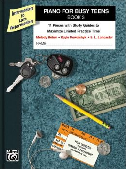 Piano for Busy Teens, Bk 3: 11 Pieces with Study Guides to Maximize Limited Practice Time