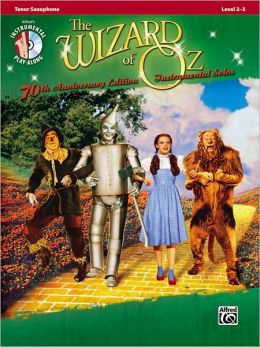 The Wizard of Oz: 70th Anniversary Edition Instrumental Solos: Tenor Saxophone (Pop Instrumental Solo Series)