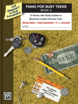 Piano for Busy Teens, Bk A: 12 Pieces with Study Guides to Maximize Limited Practice Time
