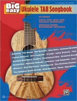 The Big Easy Ukulele TAB Songbook: 62 Songs -- Rock, Pop, Jazz, and Holiday Favorites!