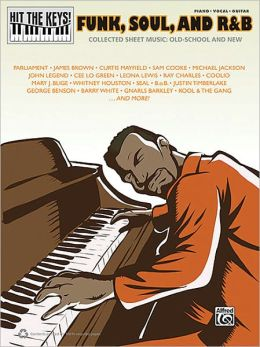 Hit the Keys! Funk, Soul, and R&B: Collected Sheet Music: Old-School and New (Piano/Vocal/Guitar)