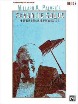 Willard A. Palmer's Favorite Solos, Bk 2: 9 of His Original Piano Solos
