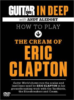 Guitar World in Deep -- How to Play the Cream of Eric Clapton: DVD