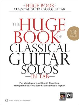 Huge Book of Classical Guitar Solos in TAB: Play Weddings or Any Gig with These Great Arrangements of Music from the Renaissance to Ragtime