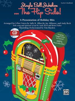 Jingle Bell Jukebox . . . The Flip Side!: A Presentation of Holiday Hits Arranged for 2-Part Voices (Kit), Book & CD (Book is 100% Reproducible)