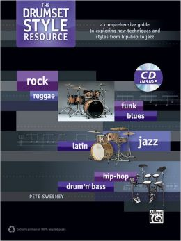 The Drumset Style Resource: A Comprehensive Guide to Exploring New Techniques and Styles from Hip-Hop to Jazz, Book & CD