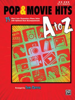 Pop & Movie Hits A to Z: 75 Short Late Elementary Piano Solos with Optional Duet Accompaniments (Five Finger Piano)