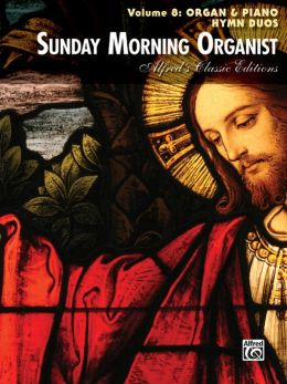 Sunday Morning Organist, Vol 8: Organ & Piano Hymn Duos