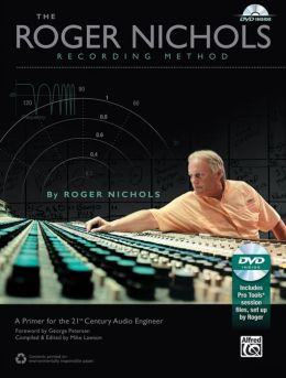 The Roger Nichols Recording Method: A Primer for the 21st Century Audio Engineer, Book & DVD-ROM