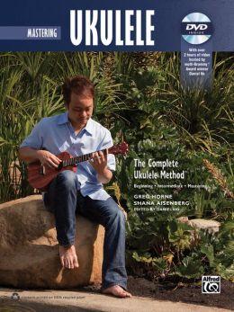 The Complete Ukulele Method -- Mastering Ukulele: Book & DVD