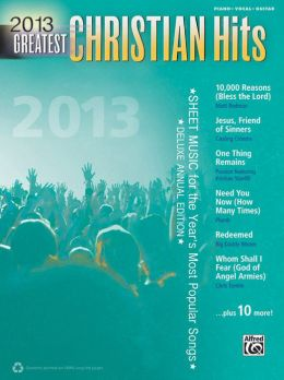 2013 Greatest Christian Hits: Sheet Music for the Year's Most Popular Songs (Piano/Vocal/Guitar)