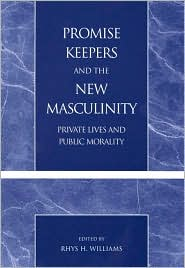 Promise Keepers and the New Masculinity: Private Lives and Public Morality