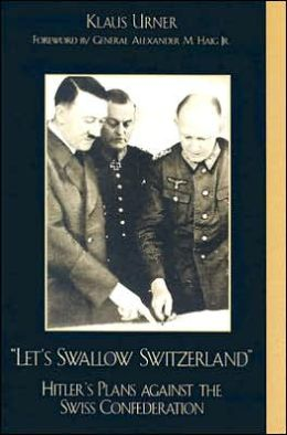 Let's Swallow Switzerland: Hitler's Plans Against the Swiss Confederation