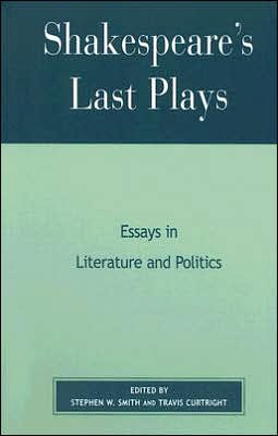 Shakespeare's Last Plays: Essays in Literature and Politics