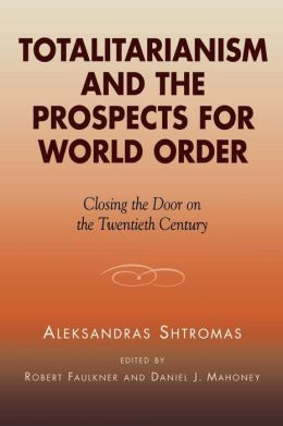 Totalitarianism and the Prospects for World Order: Closing the Door on the Twentieth Century