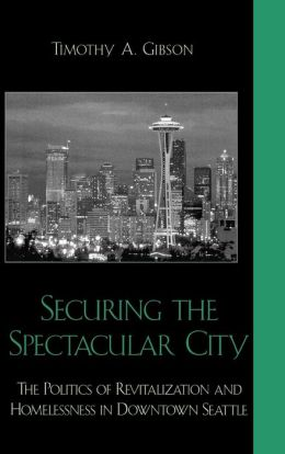 Securing the Spectacular City: The Politics of Revitalization and Homelessness in Downtown Seattle