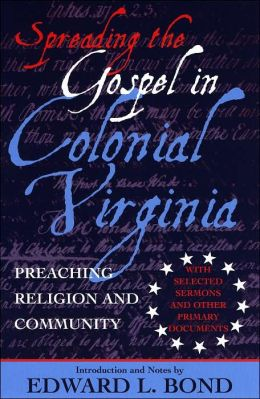Spreading the Gospel in Colonial Virginia: Preaching Religion and Community: With Selected Sermons and Other Primary Documents