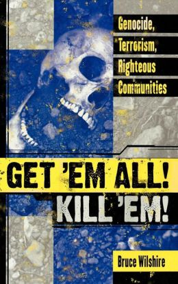 Get 'Em All! Kill 'Em!: Genocide, Terrorism, Righteous Communities