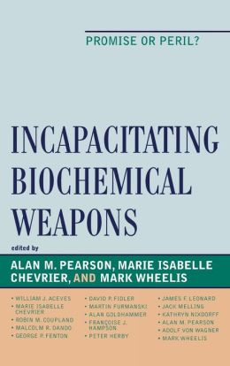 Incapacitating Biochemical Weapons: Promise or Peril?