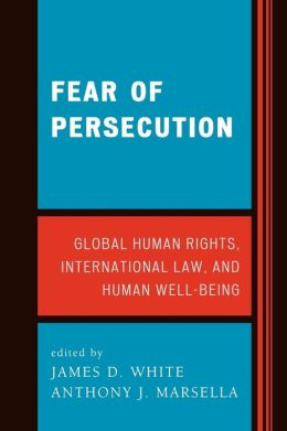 Fear of Persecution: Global Human Rights, International Law, and Human Well-Being
