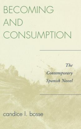 Becoming and Consumption: The Contemporary Spanish Novel