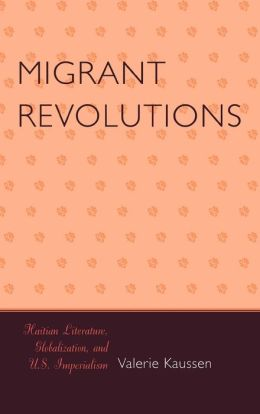 Migrant Revolutions: Haitian Literature, Globalization, and U.S. Imperialism