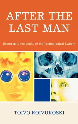 After the Last Man: Excurses to the Limits of the Technological System
