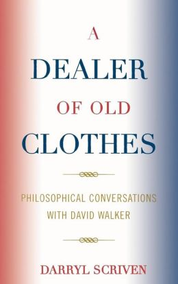 A Dealer of Old Clothes: Philosophical Conversations with David Walker