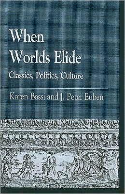 When Worlds Elide: Classics, Politics, Culture