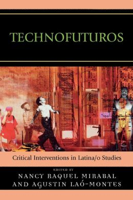 Technofuturos: Critical Interventions in Latina/o Studies