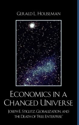Economics in a Changed Universe: Joseph E. Stiglitz, Globalization, and the Death of