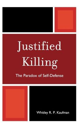 Justified Killing: The Paradox of Self-Defense