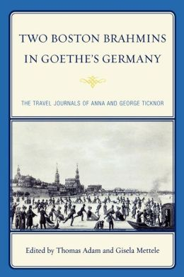 Two Boston Brahmins In Goethe's Germany