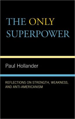 The Only Super Power: Reflections on Strength, Weakness, and Anti-Americanism