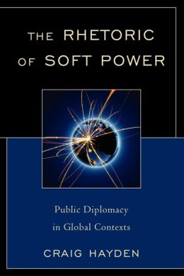 The Rhetoric of Soft Power: Public Diplomacy in Global Contexts