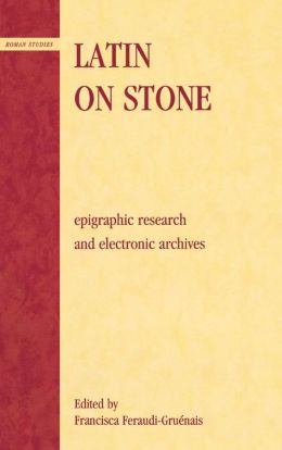 Latin on Stone: Epigraphic Research and Electronic Archives