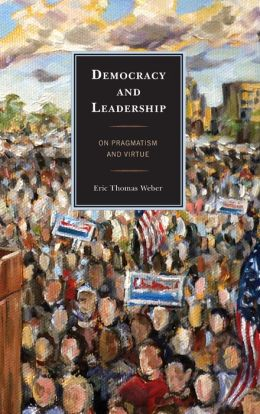 Democracy and Leadership: On Pragmatism and Virtue