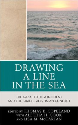 Drawing a Line in the Sea: The Gaza Flotilla Incident and the Israeli-Palestinian Conflict