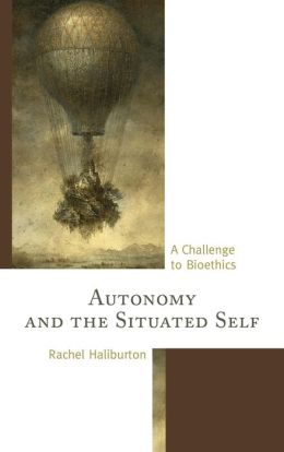 Autonomy and the Situated Self: A Challenge to Bioethics