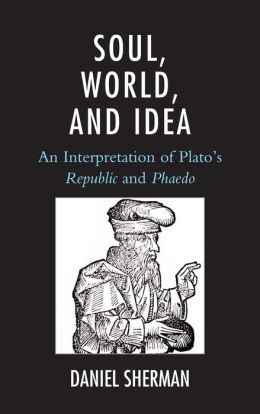 Soul, World, and Idea: An Interpretation of Plato's
