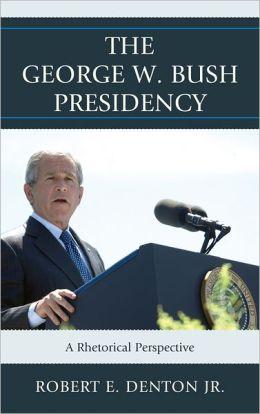 The George W. Bush Presidency: A Rhetorical Perspective
