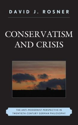Conservatism and Crisis: The Anti-Modernist Perspective in Twentieth Century German Philosophy