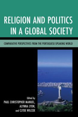 Religion and Politics in a Global Society: Comparative Perspectives from the Portuguese-Speaking World