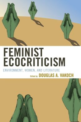 Feminist Ecocriticism: Environment, Women, and Literature